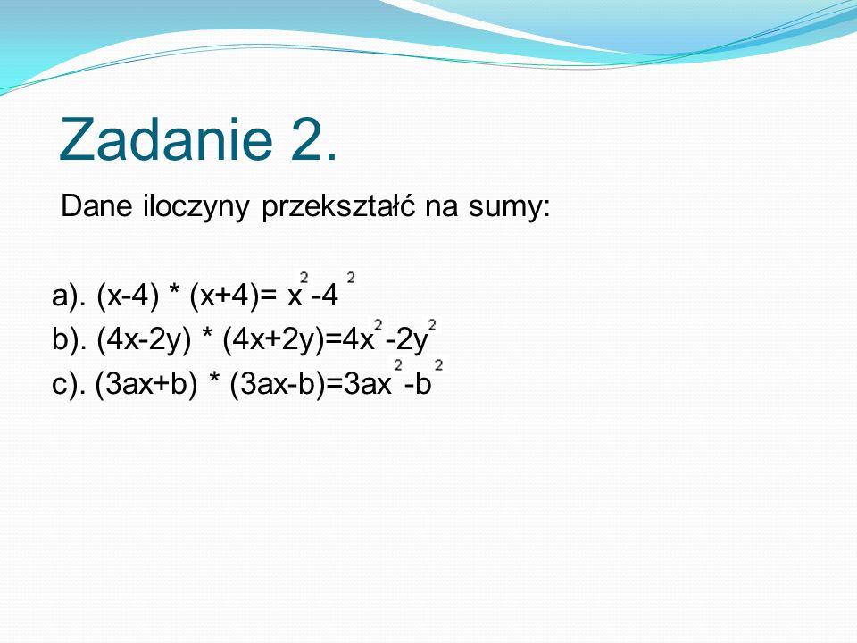 Zadanie 2. Dane iloczyny przekształć na sumy: a). (x-4) * (x+4)= x -4