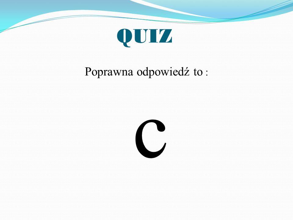Poprawna odpowiedź to : c
