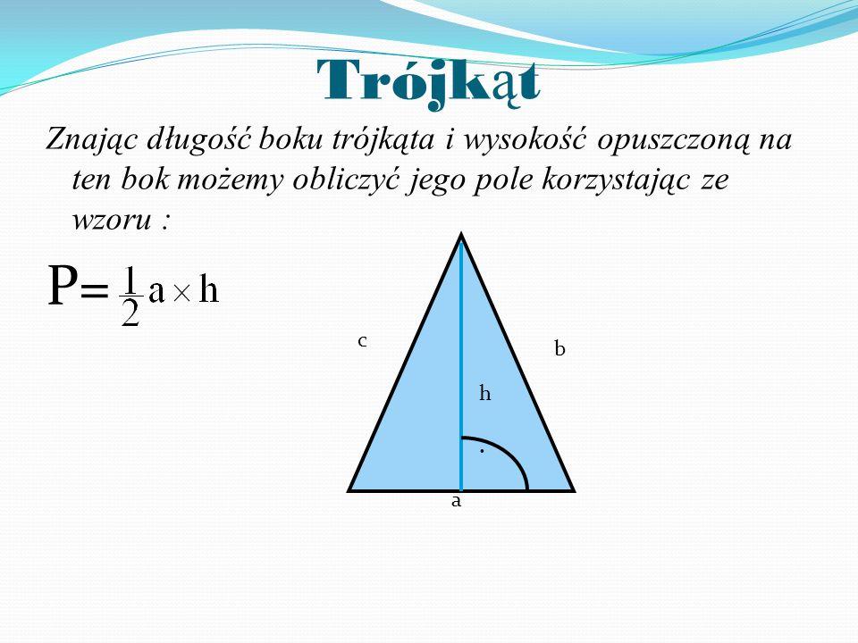 Trójkąt Znając długość boku trójkąta i wysokość opuszczoną na ten bok możemy obliczyć jego pole korzystając ze wzoru :