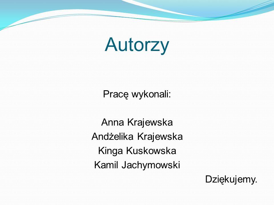 Autorzy Pracę wykonali: Anna Krajewska Andżelika Krajewska