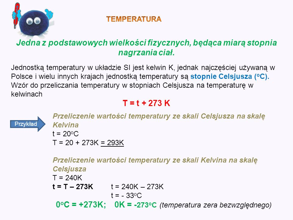 0oC = +273K; 0K = -273oC (temperatura zera bezwzględnego)