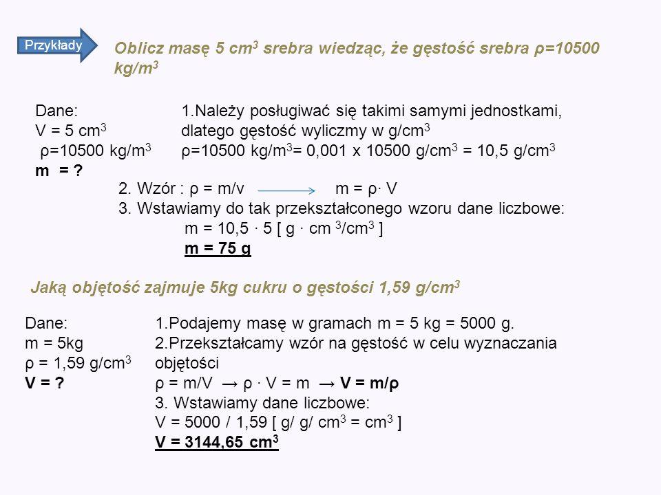 Oblicz masę 5 cm3 srebra wiedząc, że gęstość srebra ρ=10500 kg/m3