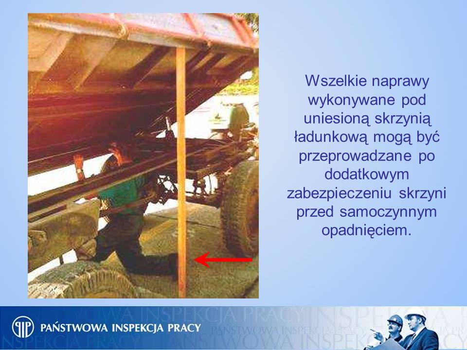 Wszelkie naprawy wykonywane pod uniesioną skrzynią ładunkową mogą być przeprowadzane po dodatkowym zabezpieczeniu skrzyni przed samoczynnym opadnięciem.