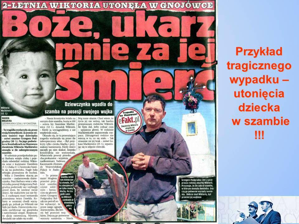 Przykład tragicznego wypadku –utonięcia dziecka w szambie !!!