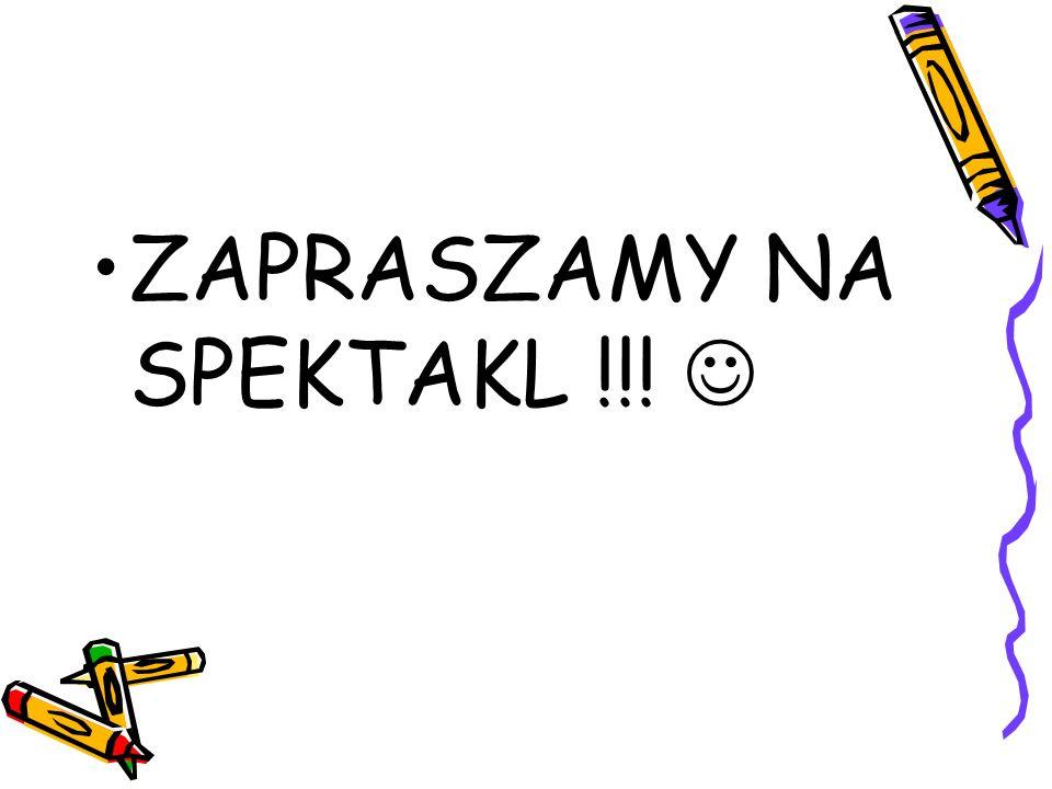 ZAPRASZAMY NA SPEKTAKL !!! 