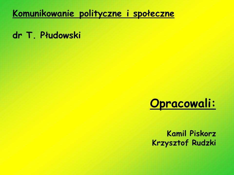 Opracowali: Komunikowanie polityczne i społeczne dr T. Płudowski