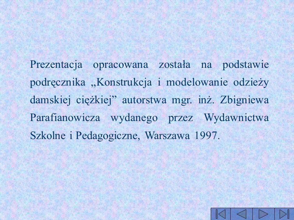 """Prezentacja opracowana została na podstawie podręcznika """"Konstrukcja i modelowanie odzieży damskiej ciężkiej autorstwa mgr."""