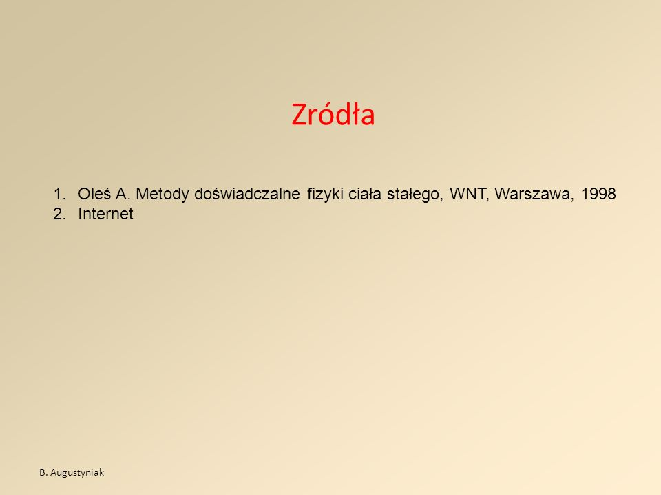 Zródła Oleś A. Metody doświadczalne fizyki ciała stałego, WNT, Warszawa, 1998.