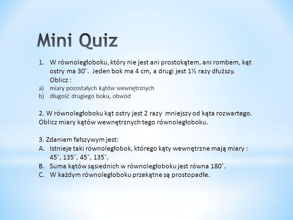 Mini Quiz W równoległoboku, który nie jest ani prostokątem, ani rombem, kąt ostry ma 30˚. Jeden bok ma 4 cm, a drugi jest 1½ razy dłuższy. Oblicz :