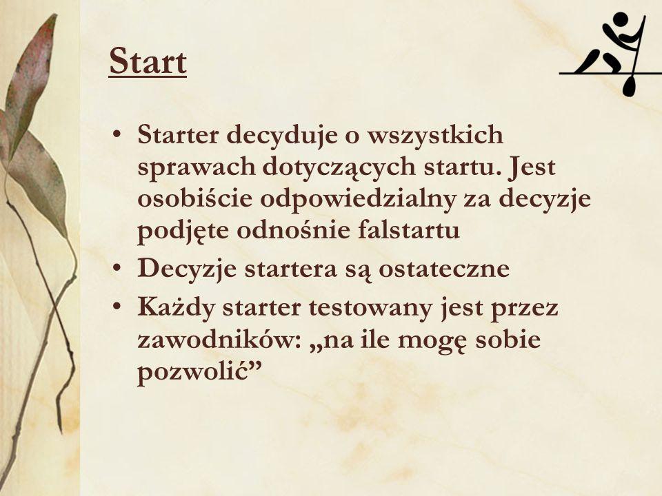 Start Starter decyduje o wszystkich sprawach dotyczących startu. Jest osobiście odpowiedzialny za decyzje podjęte odnośnie falstartu.