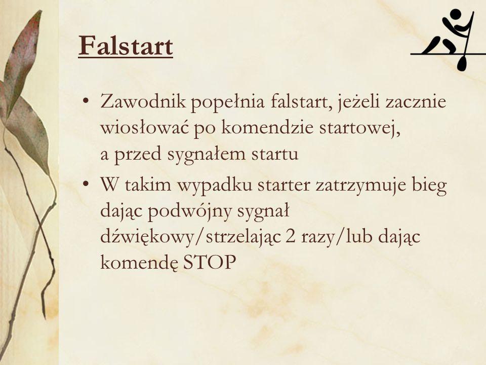 Falstart Zawodnik popełnia falstart, jeżeli zacznie wiosłować po komendzie startowej, a przed sygnałem startu.