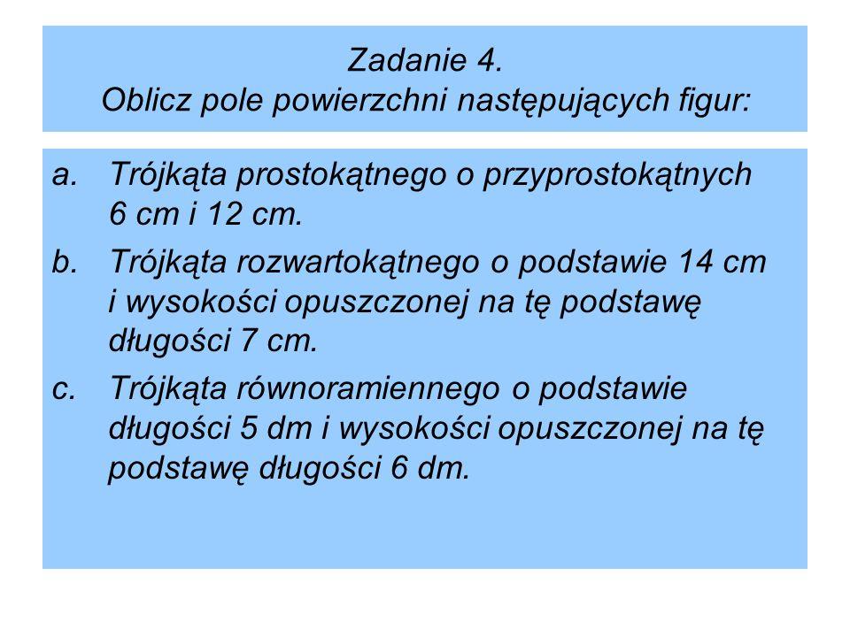 Zadanie 4. Oblicz pole powierzchni następujących figur: