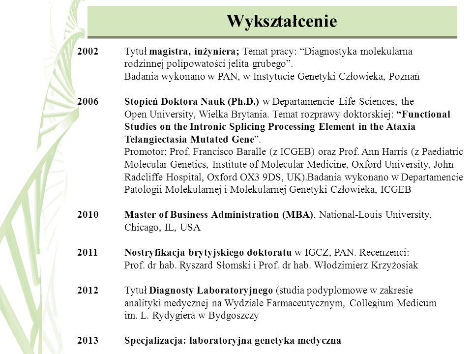 Wykształcenie 2002 Tytuł magistra, inżyniera; Temat pracy: Diagnostyka molekularna rodzinnej polipowatości jelita grubego .
