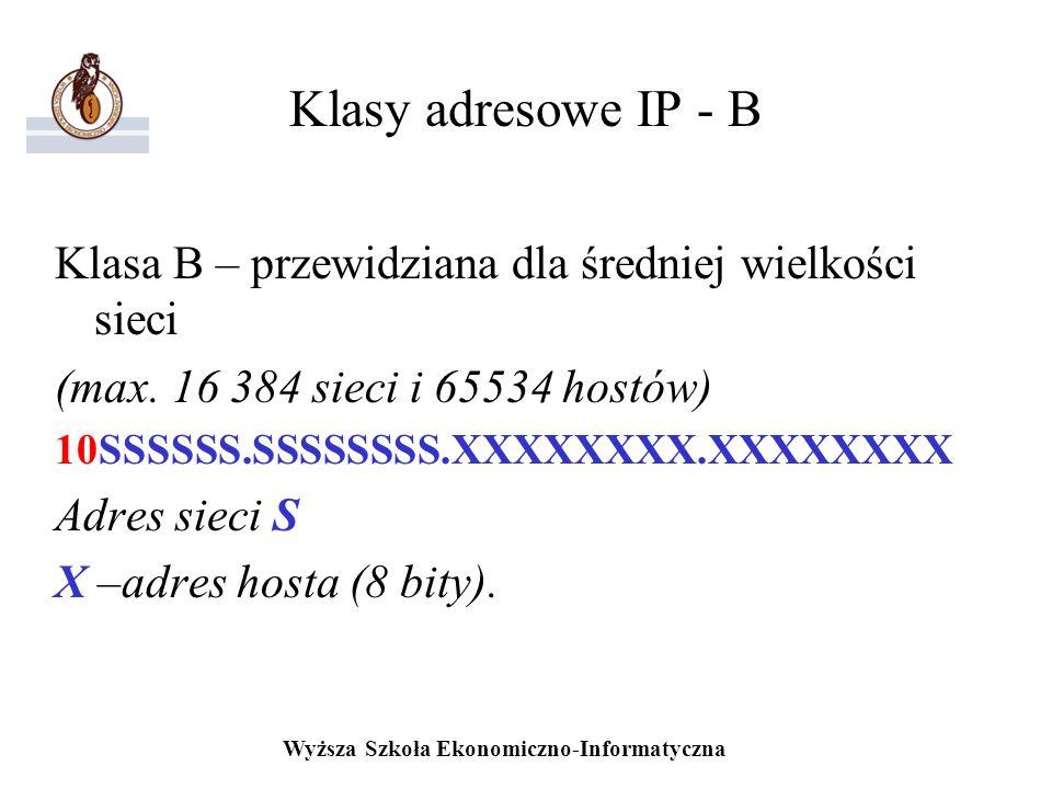 Klasy adresowe IP - B Klasa B – przewidziana dla średniej wielkości sieci. (max. 16 384 sieci i 65534 hostów)