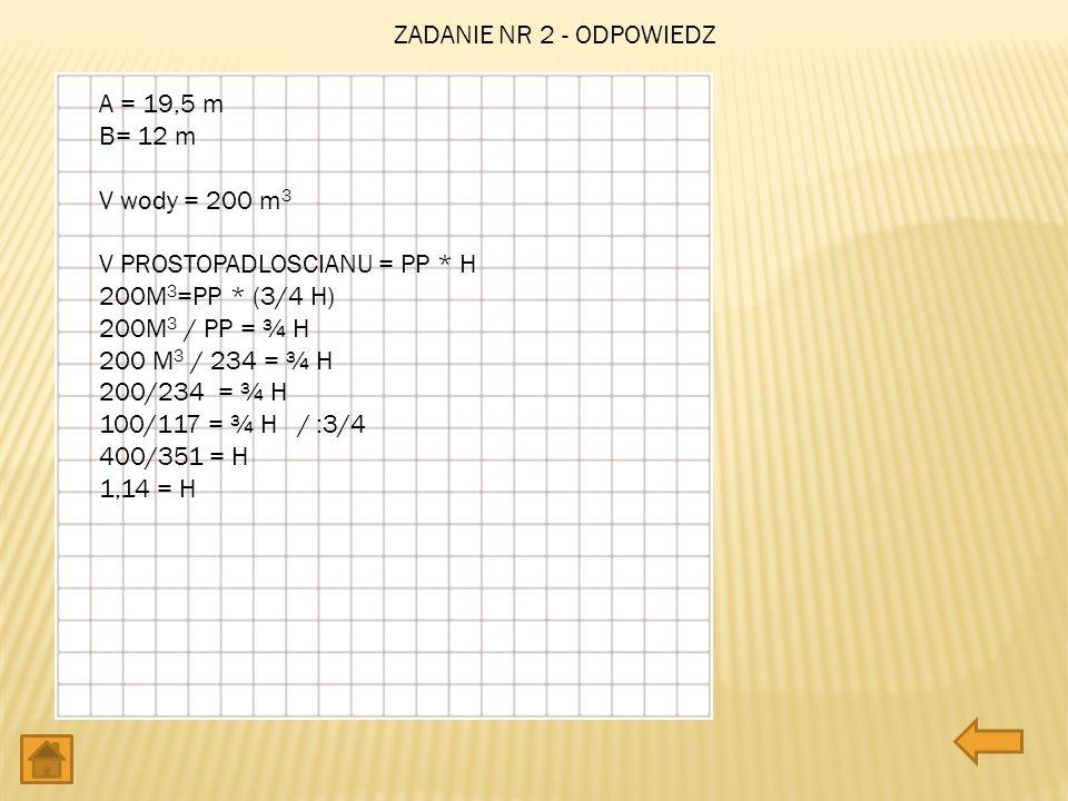 V prostopadloscianu = pp * h 200m3=pp * (3/4 h) 200M3 / pp = ¾ H