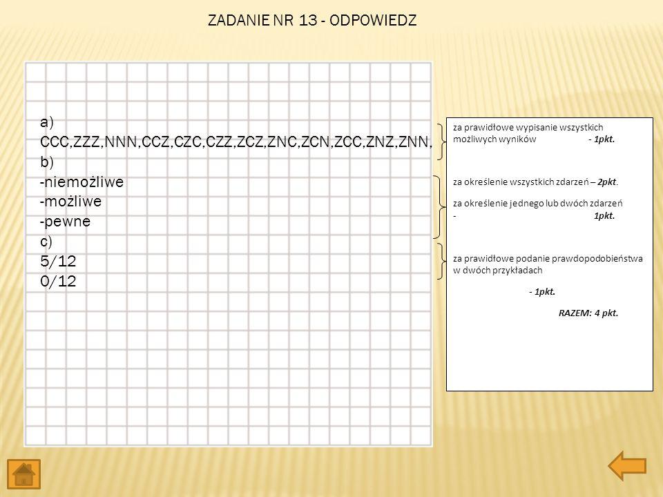 a) CCC,ZZZ,NNN,CCZ,CZC,CZZ,ZCZ,ZNC,ZCN,ZCC,ZNZ,ZNN, b) -niemożliwe