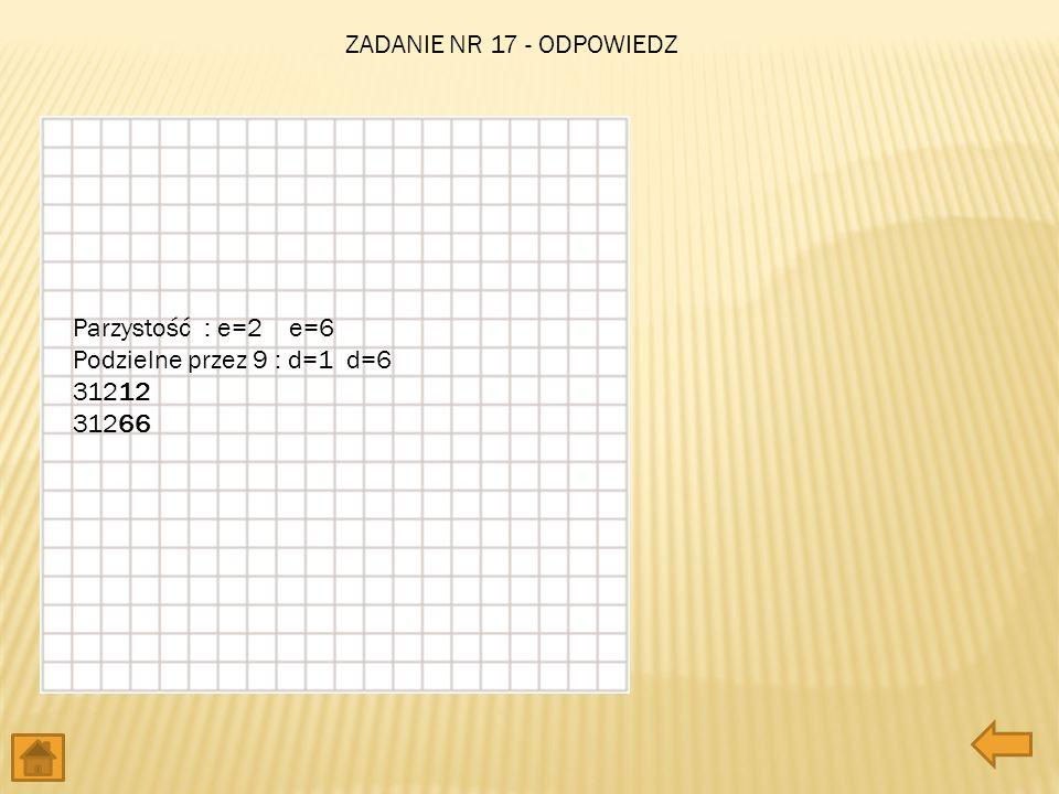 ZADANIE NR 17 - ODPOWIEDZ Parzystość : e=2 e=6 Podzielne przez 9 : d=1 d=6 31212 31266
