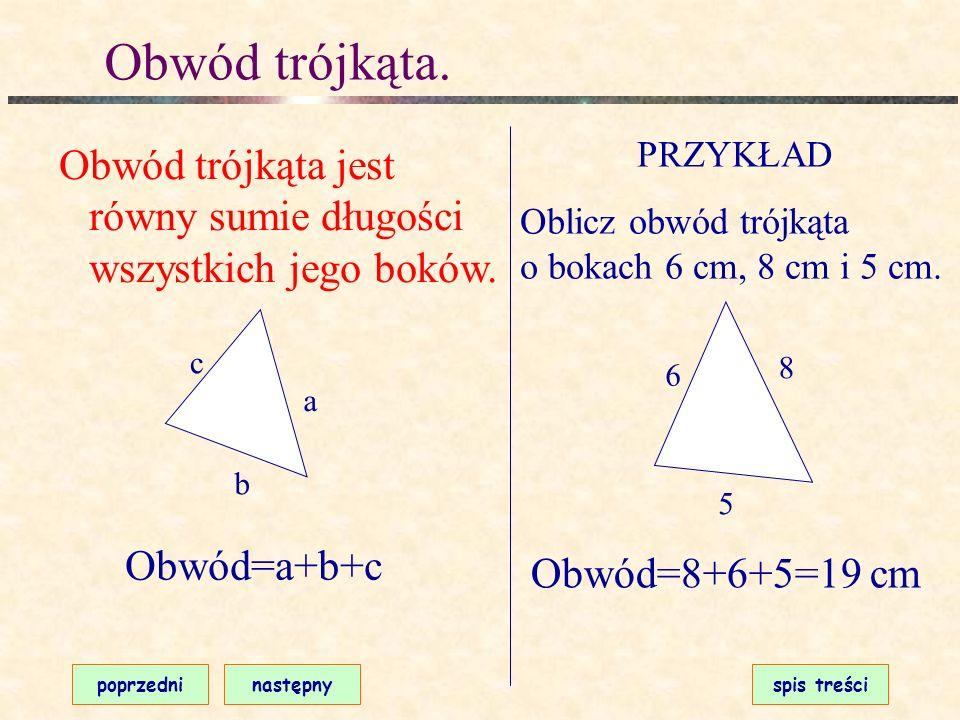 Obwód trójkąta. PRZYKŁAD. Oblicz obwód trójkąta o bokach 6 cm, 8 cm i 5 cm. Obwód trójkąta jest równy sumie długości wszystkich jego boków.