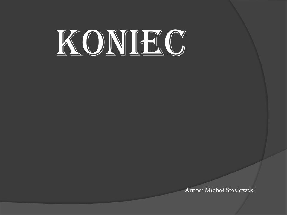 KONIEC Autor: Michał Stasiowski
