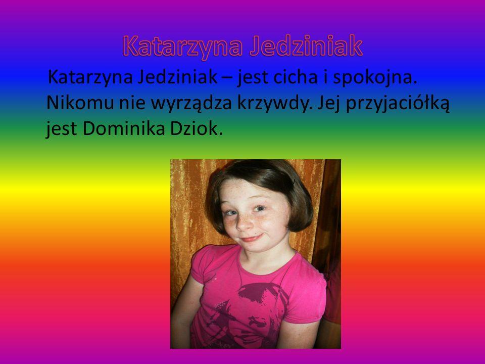 Katarzyna Jedziniak Katarzyna Jedziniak – jest cicha i spokojna.