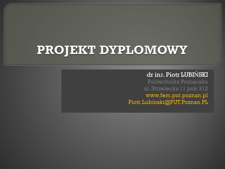 PROJEKT DYPLOMOWY dr inż. Piotr LUBIŃSKI Politechnika Poznańska