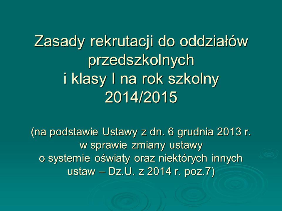 Zasady rekrutacji do oddziałów przedszkolnych i klasy I na rok szkolny 2014/2015 (na podstawie Ustawy z dn.