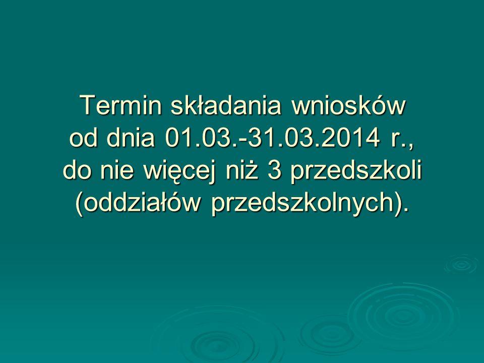 Termin składania wniosków od dnia 01. 03. -31. 03. 2014 r
