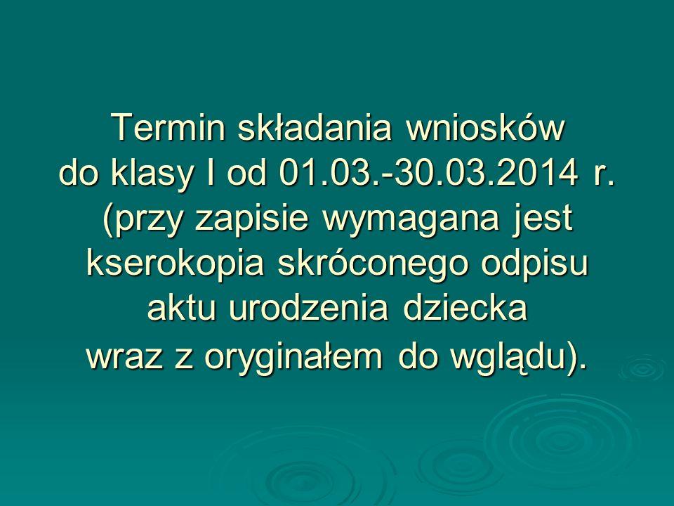 Termin składania wniosków do klasy I od 01. 03. -30. 03. 2014 r