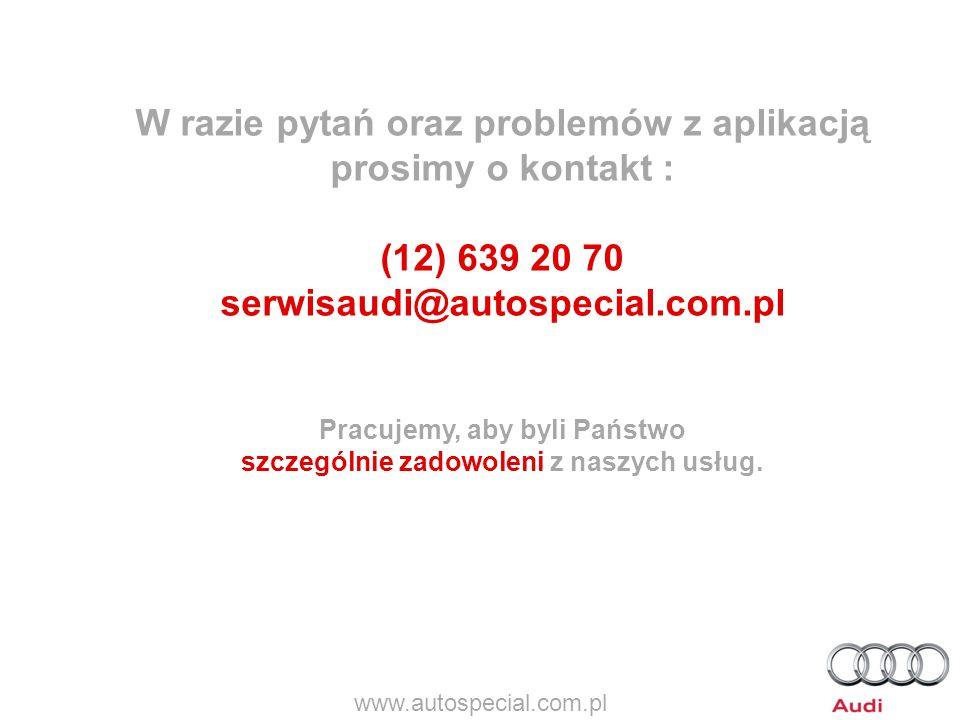 W razie pytań oraz problemów z aplikacją prosimy o kontakt : (12) 639 20 70 serwisaudi@autospecial.com.pl Pracujemy, aby byli Państwo szczególnie zadowoleni z naszych usług.