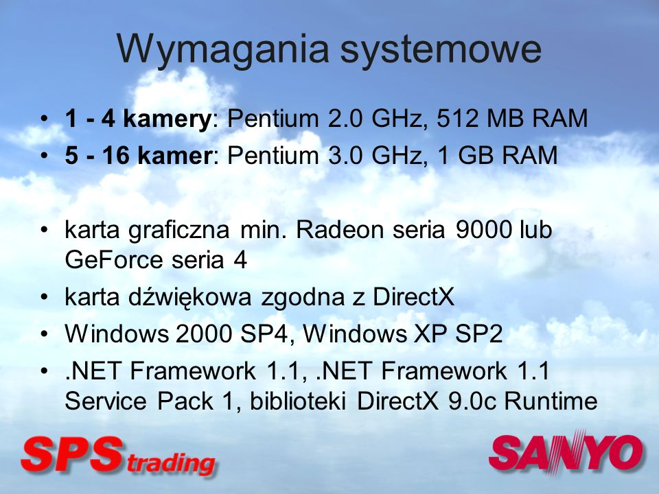 Wymagania systemowe 1 - 4 kamery: Pentium 2.0 GHz, 512 MB RAM