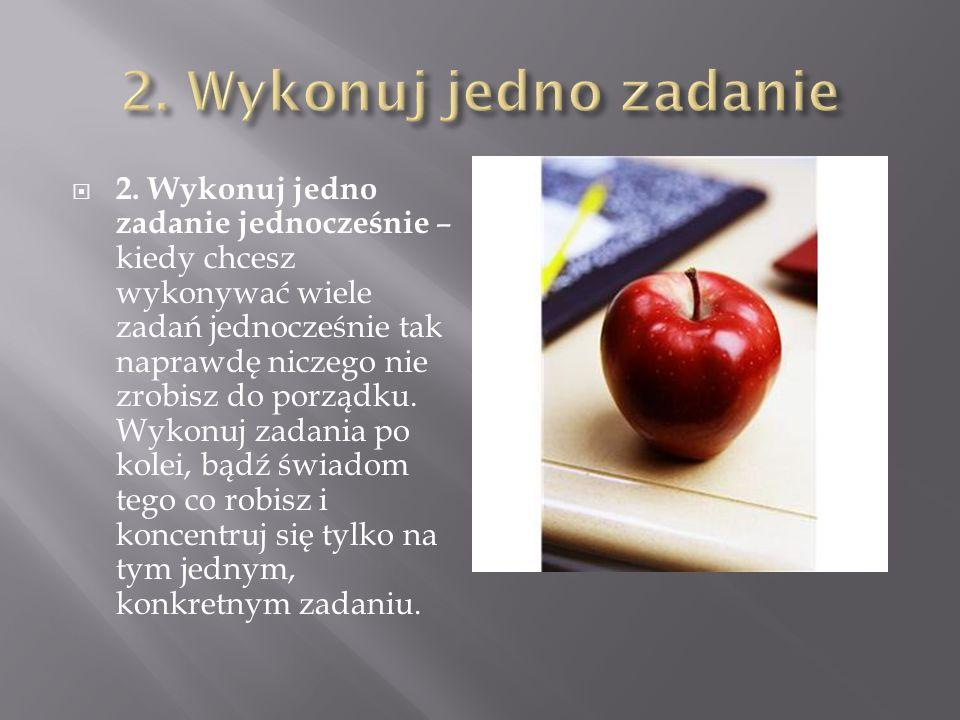 2. Wykonuj jedno zadanie