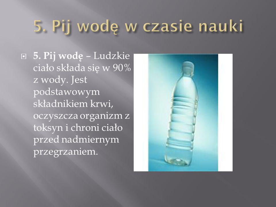 5. Pij wodę w czasie nauki