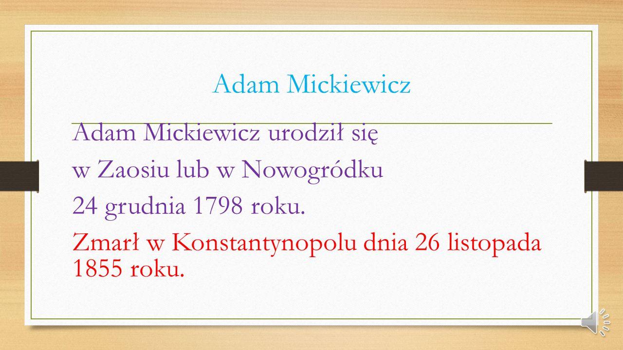 Adam Mickiewicz Adam Mickiewicz urodził się w Zaosiu lub w Nowogródku 24 grudnia 1798 roku.