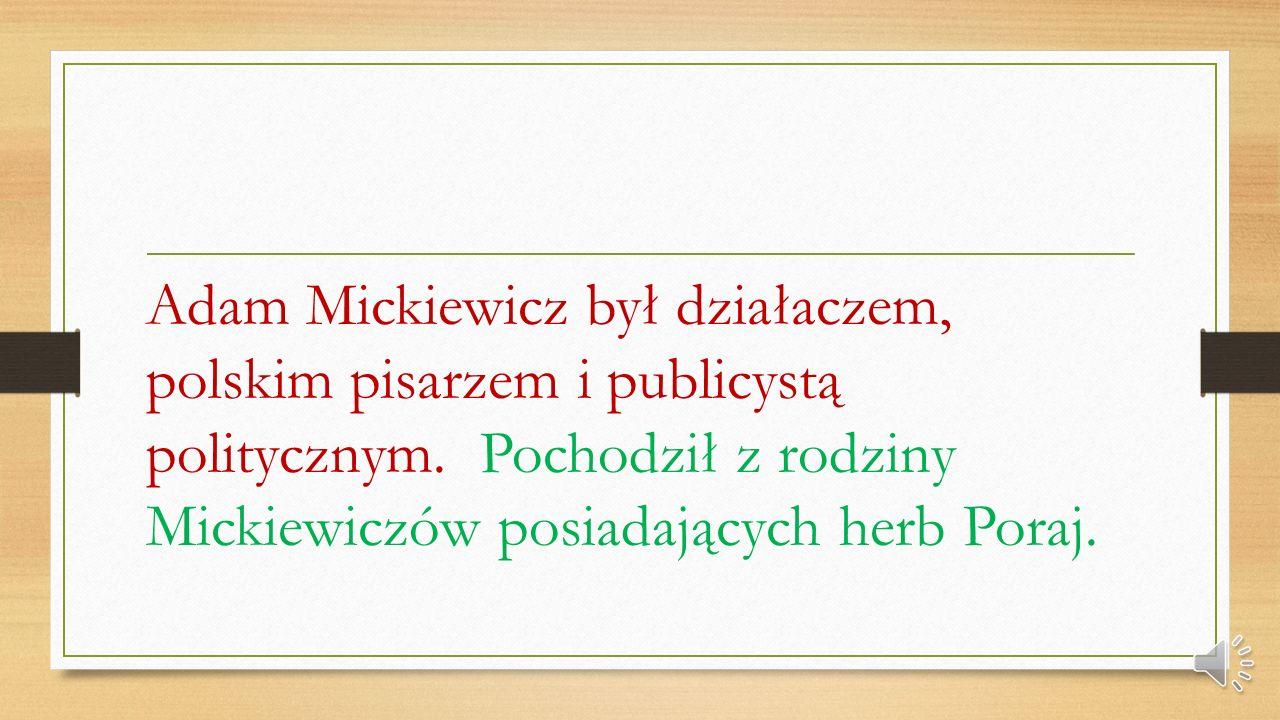 Adam Mickiewicz był działaczem, polskim pisarzem i publicystą politycznym.