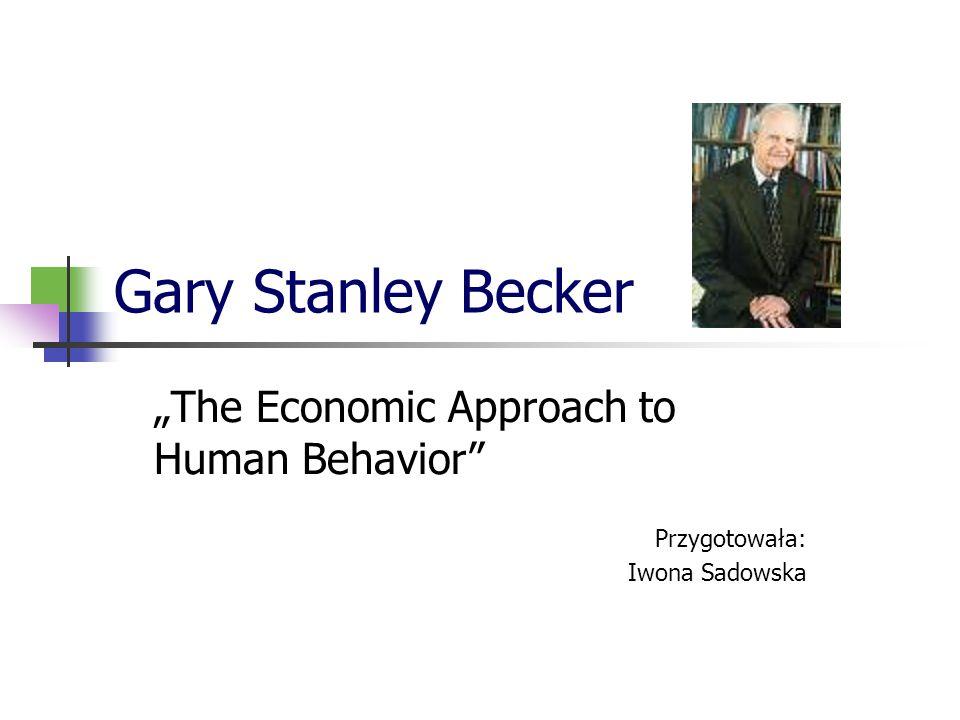 """""""The Economic Approach to Human Behavior Przygotowała: Iwona Sadowska"""