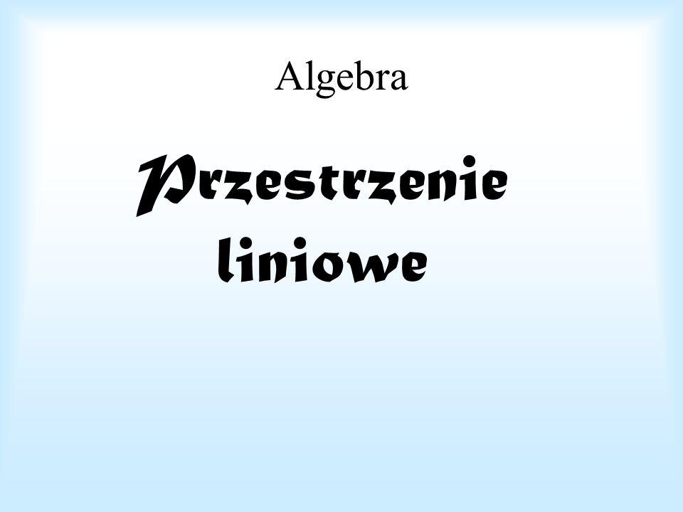 Algebra Przestrzenie liniowe