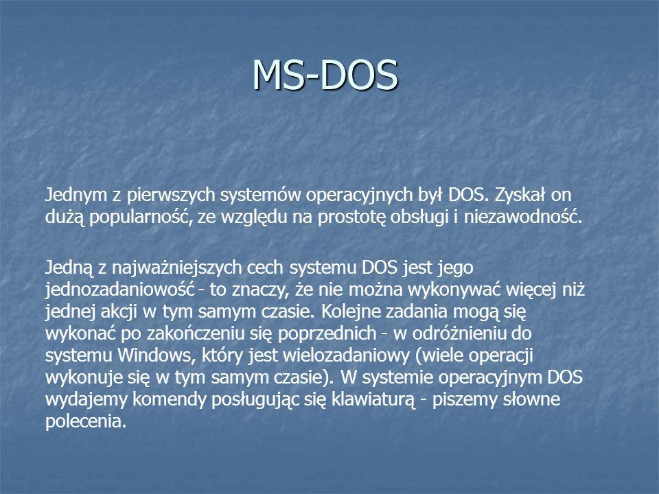 MS-DOS Jednym z pierwszych systemów operacyjnych był DOS. Zyskał on dużą popularność, ze względu na prostotę obsługi i niezawodność.