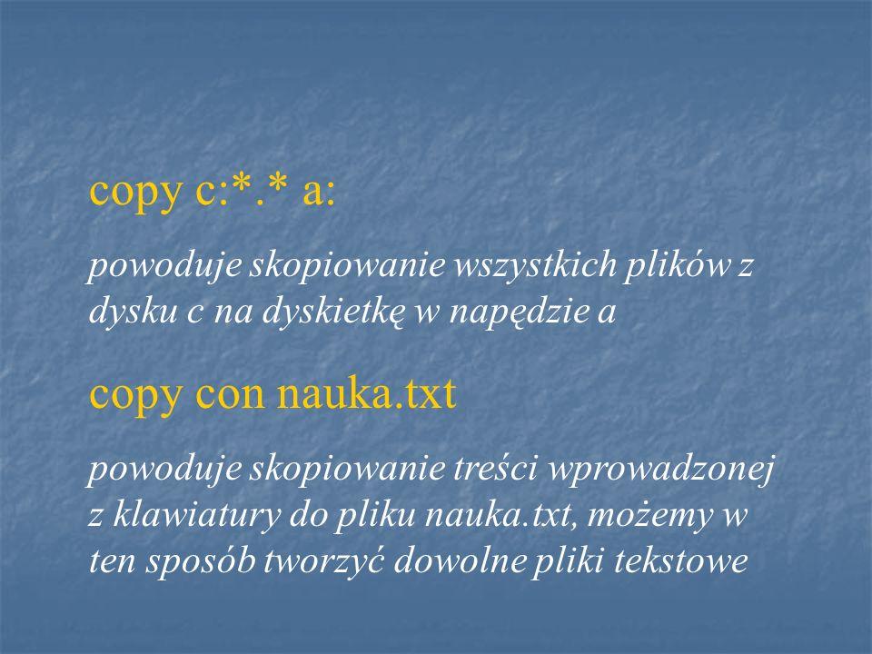 copy c:*.* a: copy con nauka.txt