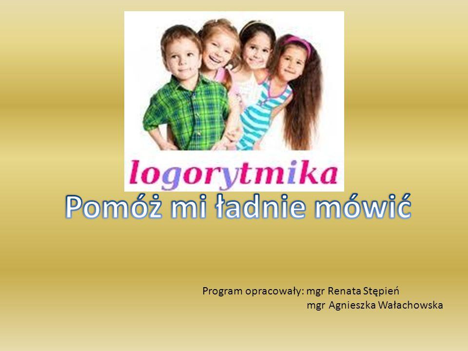 Pomóż mi ładnie mówić Program opracowały: mgr Renata Stępień