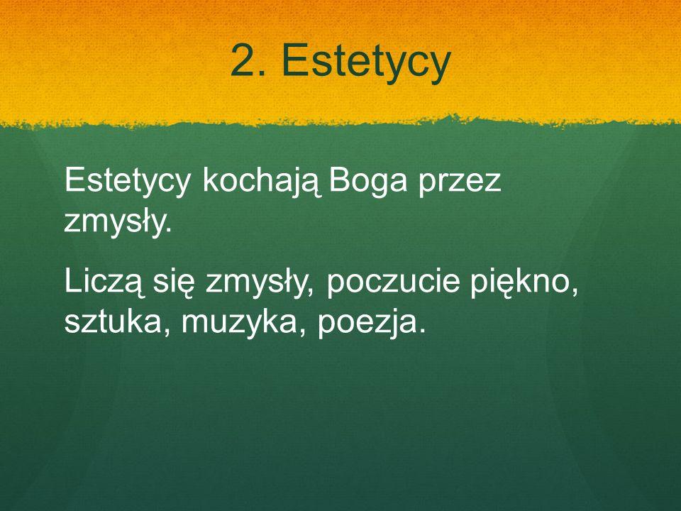 2. Estetycy Estetycy kochają Boga przez zmysły.