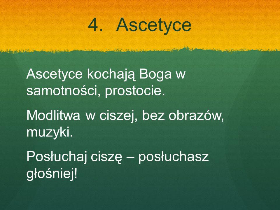 4. Ascetyce Ascetyce kochają Boga w samotności, prostocie.