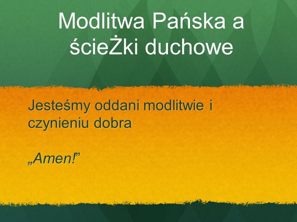 """Jesteśmy oddani modlitwie i czynieniu dobra """"Amen!"""