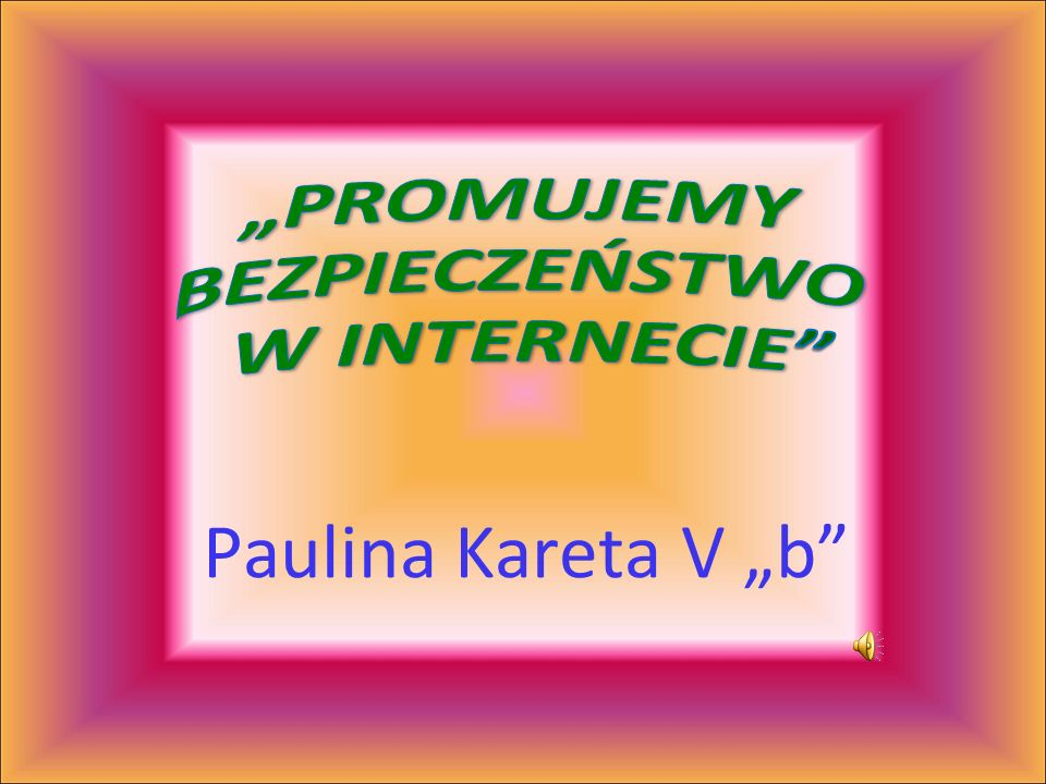 """""""PROMUJEMY BEZPIECZEŃSTWO W INTERNECIE Paulina Kareta V """"b"""