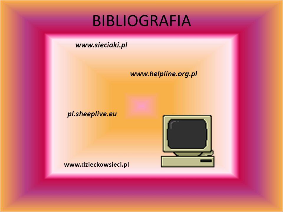 BIBLIOGRAFIA www.sieciaki.pl www.helpline.org.pl pl.sheeplive.eu