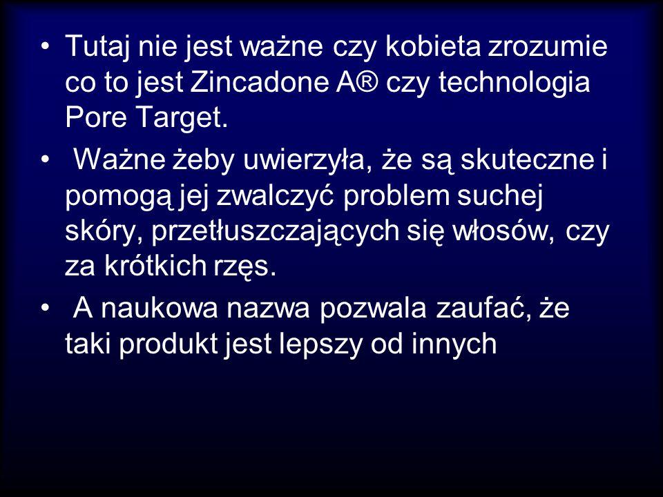 Tutaj nie jest ważne czy kobieta zrozumie co to jest Zincadone A® czy technologia Pore Target.