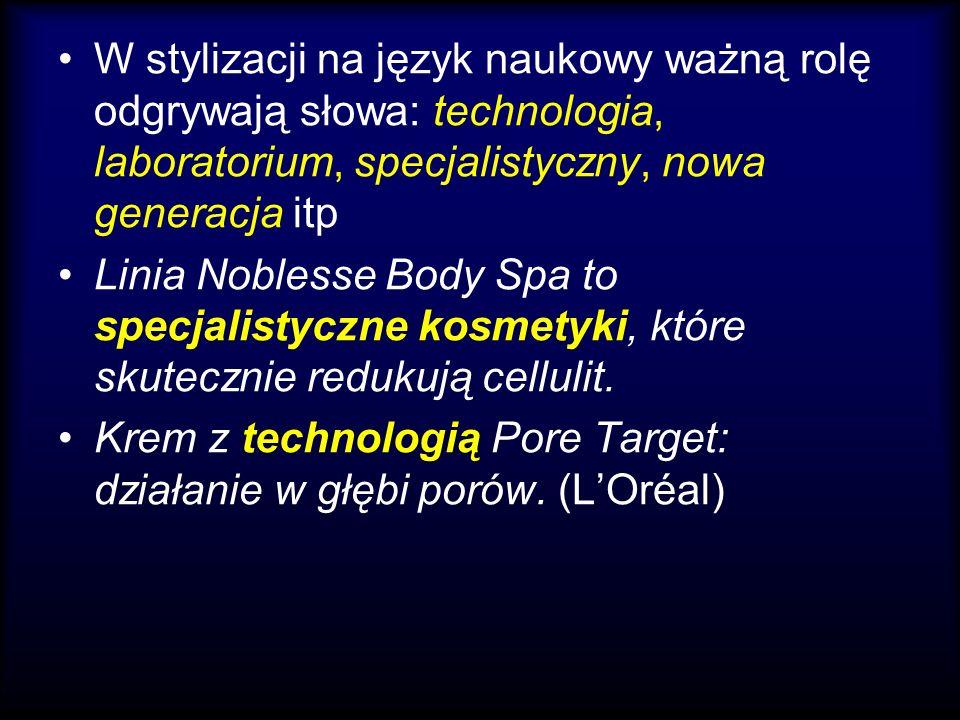 W stylizacji na język naukowy ważną rolę odgrywają słowa: technologia, laboratorium, specjalistyczny, nowa generacja itp