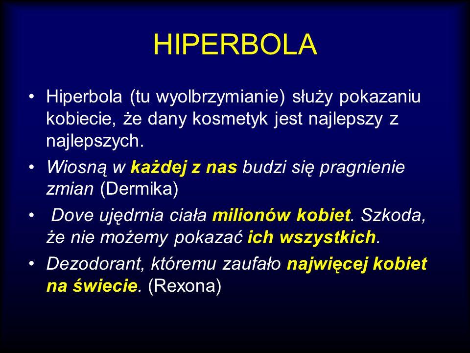 HIPERBOLA Hiperbola (tu wyolbrzymianie) służy pokazaniu kobiecie, że dany kosmetyk jest najlepszy z najlepszych.