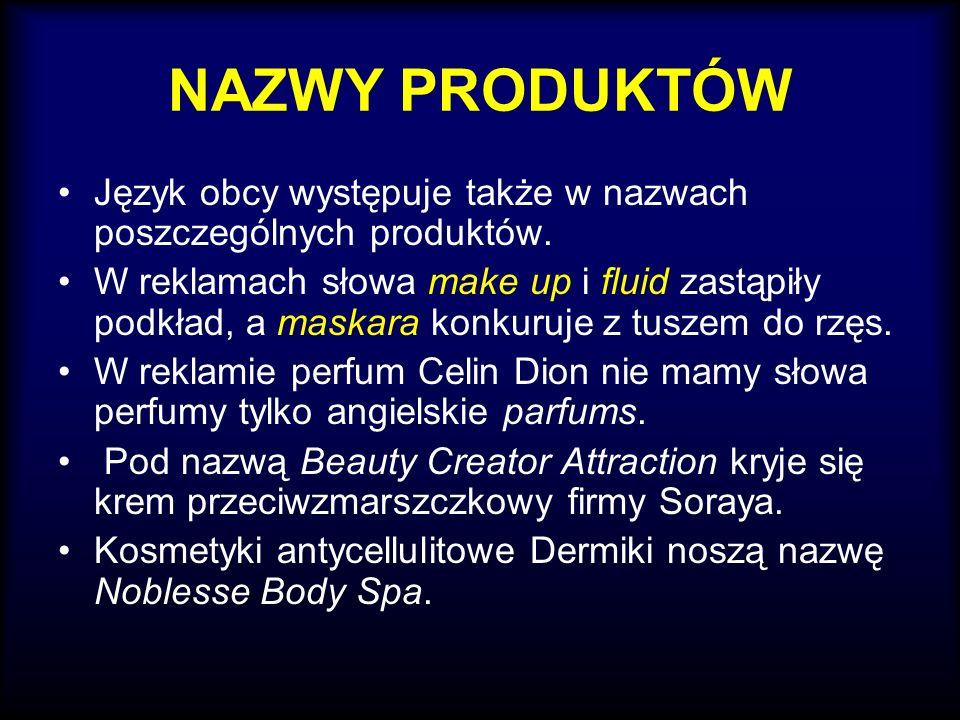 NAZWY PRODUKTÓW Język obcy występuje także w nazwach poszczególnych produktów.