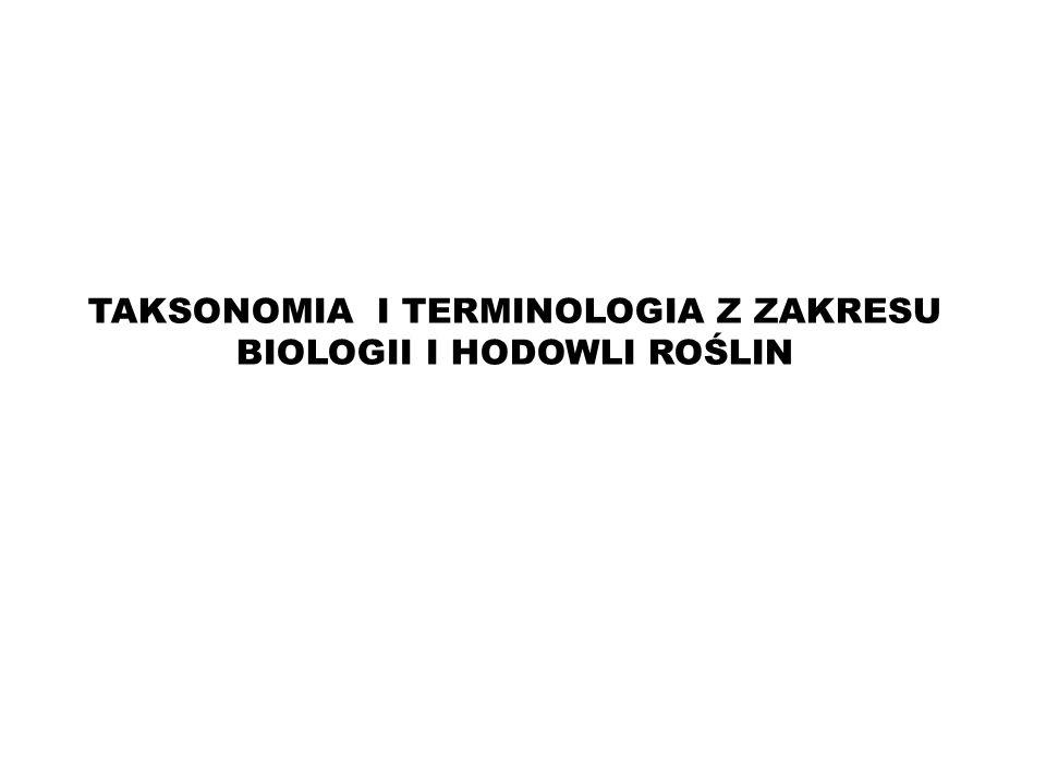 TAKSONOMIA I TERMINOLOGIA Z ZAKRESU BIOLOGII I HODOWLI ROŚLIN