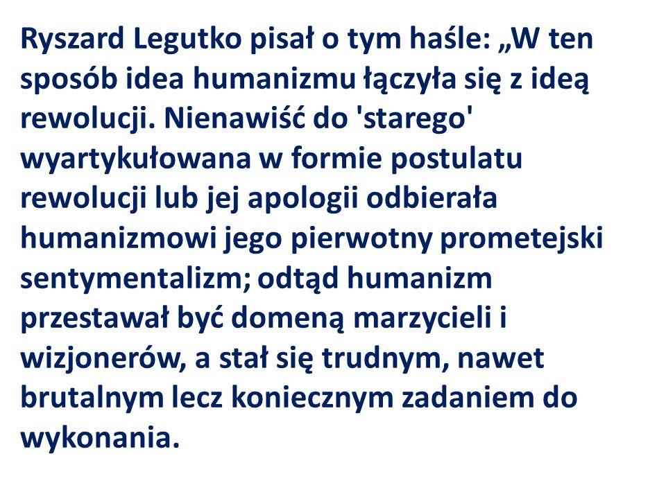 """Ryszard Legutko pisał o tym haśle: """"W ten sposób idea humanizmu łączyła się z ideą rewolucji."""